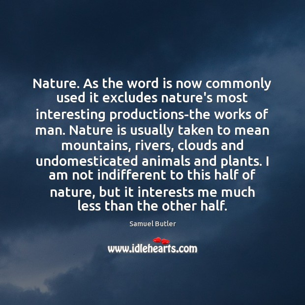 Image, Nature. As the word is now commonly used it excludes nature's most