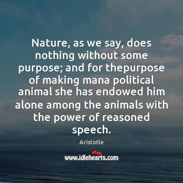 Nature, as we say, does nothing without some purpose; and for thepurpose Image