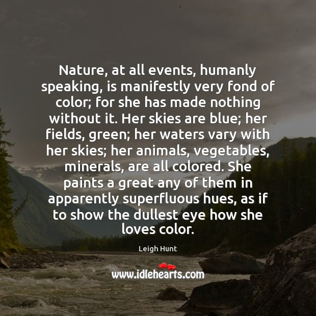 Nature, at all events, humanly speaking, is manifestly very fond of color; Image