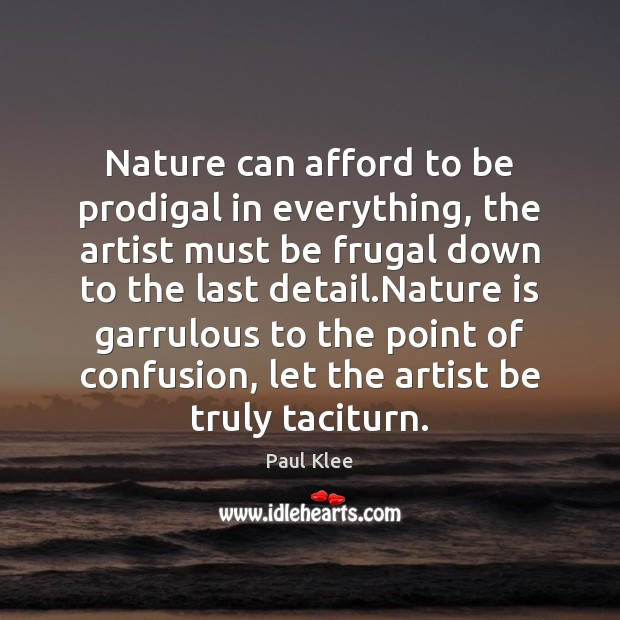 Paul Klee Picture Quote image saying: Nature can afford to be prodigal in everything, the artist must be