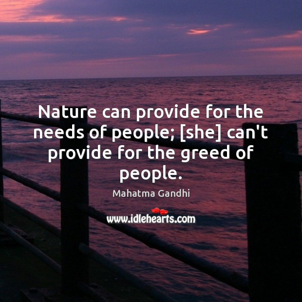 Image, Nature can provide for the needs of people; [she] can't provide for the greed of people.