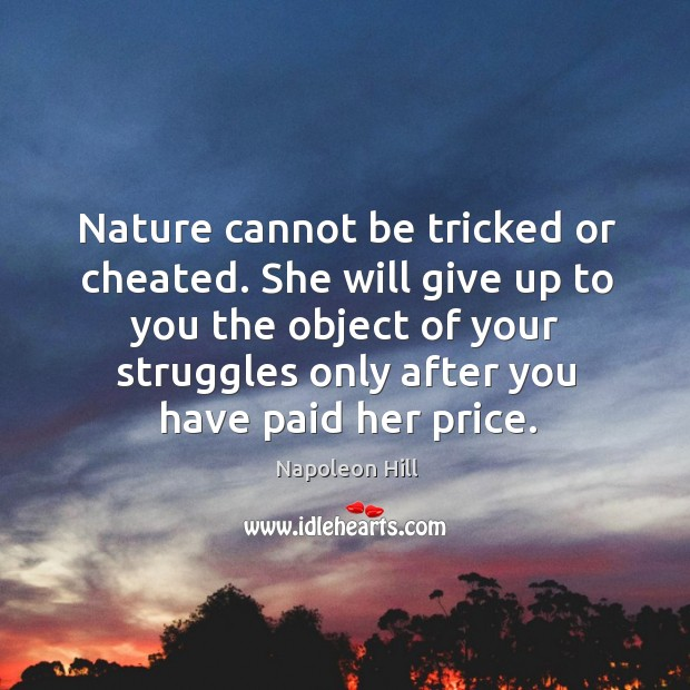 Image, Nature cannot be tricked or cheated. She will give up to you the object of your struggles.