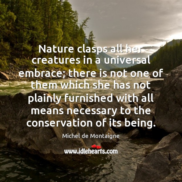 Nature clasps all her creatures in a universal embrace; there is not Image