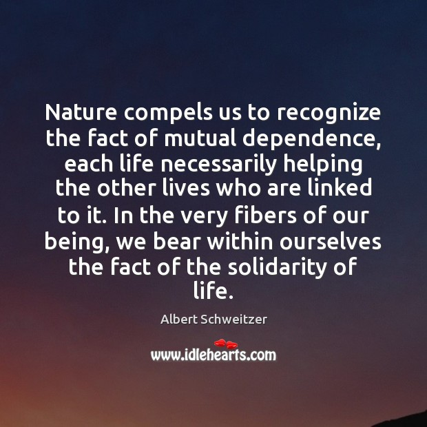 Nature compels us to recognize the fact of mutual dependence, each life Image