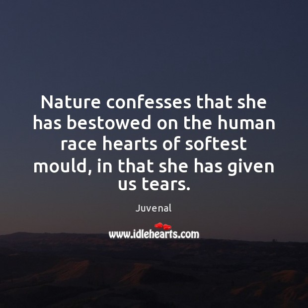 Nature confesses that she has bestowed on the human race hearts of Image