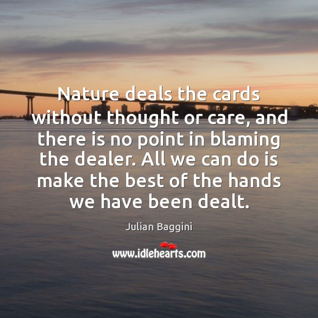 Image, Nature deals the cards without thought or care, and there is no