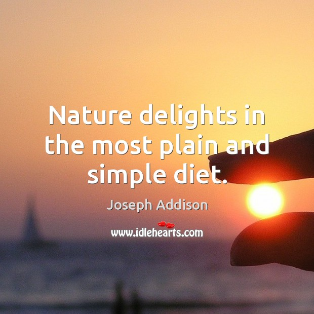 Nature delights in the most plain and simple diet. Image