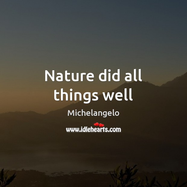 Image, Nature did all things well