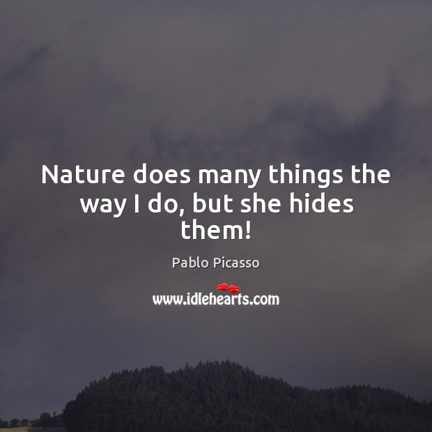 Image, Nature does many things the way I do, but she hides them!