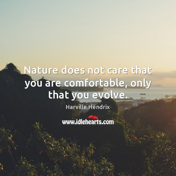Image, Nature does not care that you are comfortable, only that you evolve.