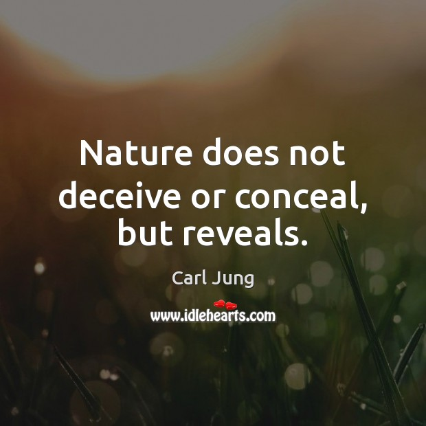 Nature does not deceive or conceal, but reveals. Carl Jung Picture Quote