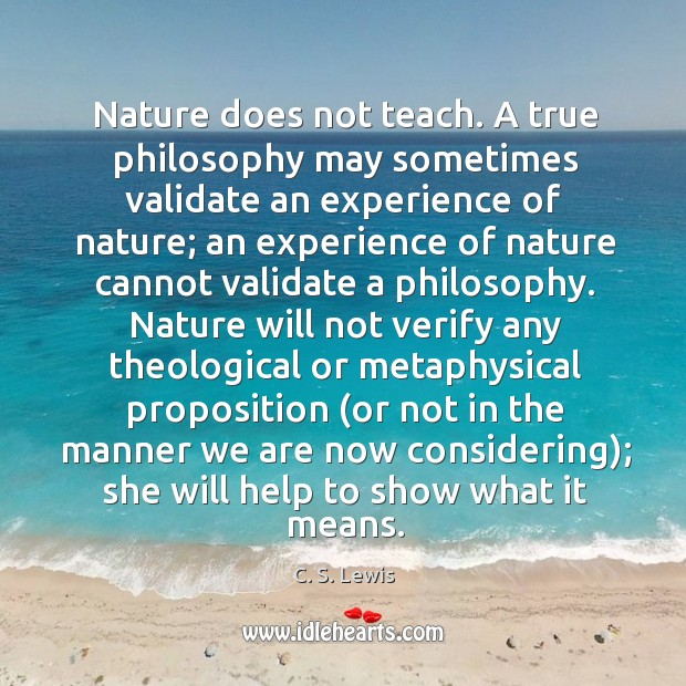 Nature does not teach. A true philosophy may sometimes validate an experience Image