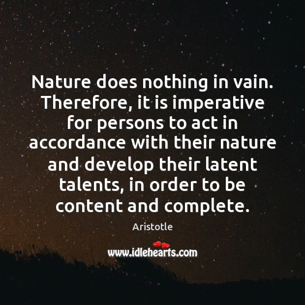 Image, Nature does nothing in vain. Therefore, it is imperative for persons to