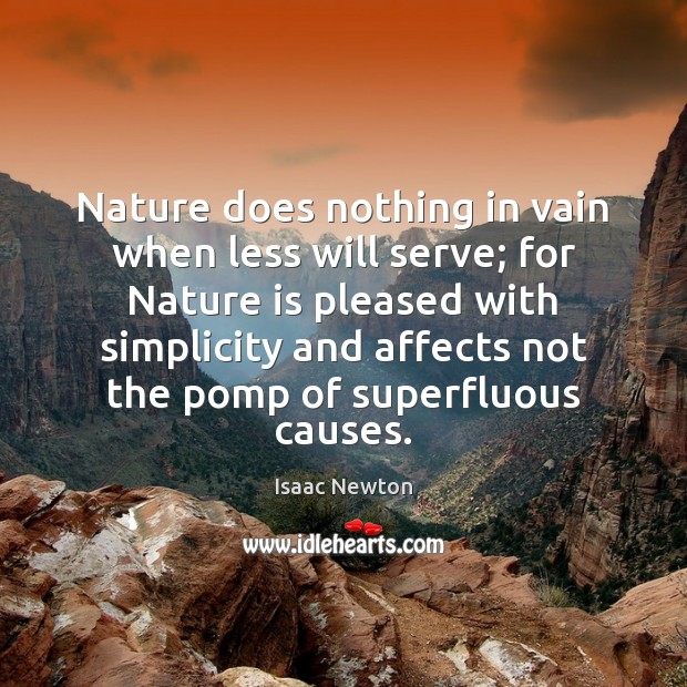 Isaac Newton Picture Quote image saying: Nature does nothing in vain when less will serve; for Nature is