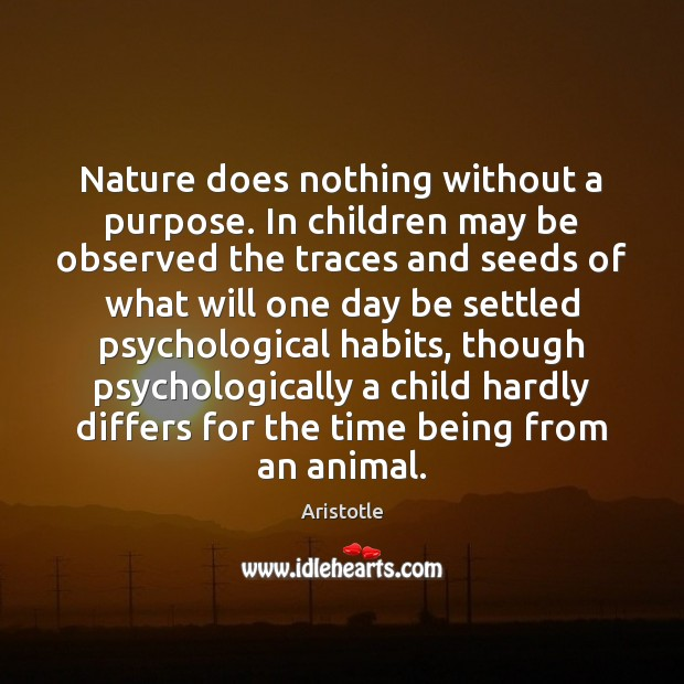 Image, Nature does nothing without a purpose. In children may be observed the
