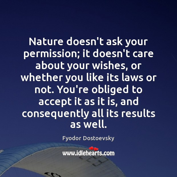 Nature doesn't ask your permission; it doesn't care about your wishes, or Image