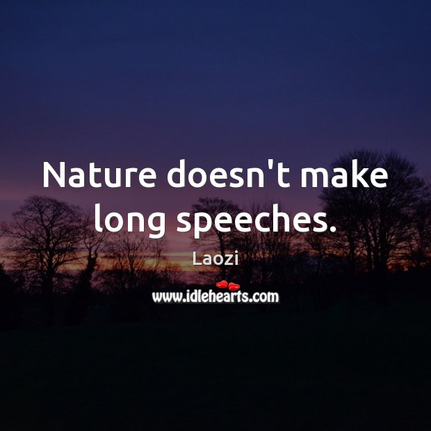 Image, Nature doesn't make long speeches.