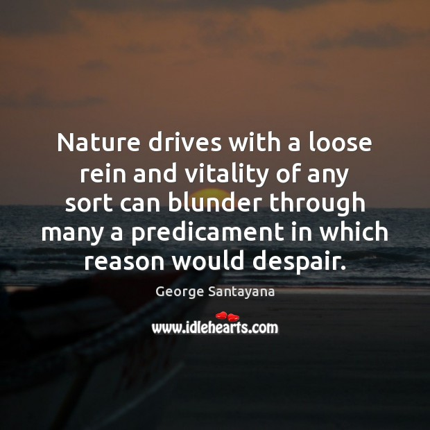 Nature drives with a loose rein and vitality of any sort can Image