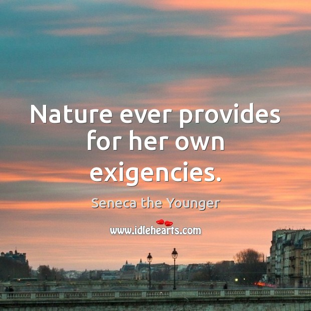 Nature ever provides for her own exigencies. Image