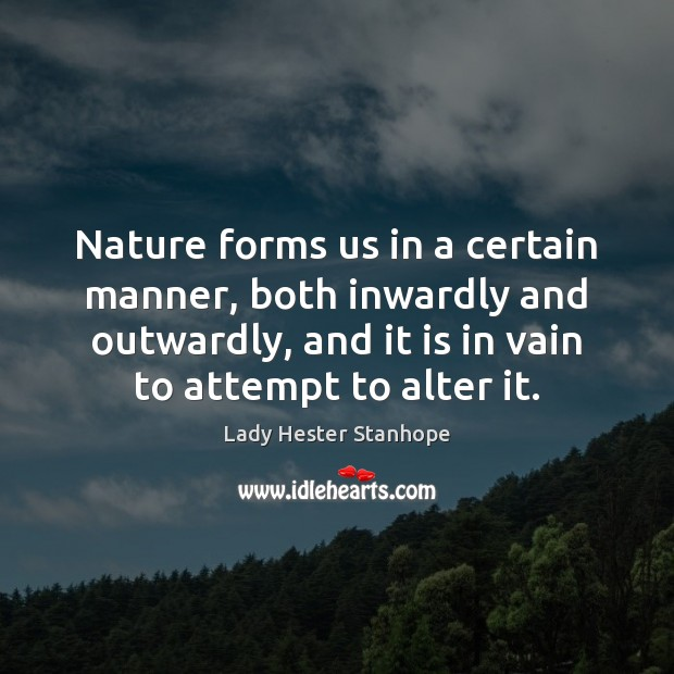 Nature forms us in a certain manner, both inwardly and outwardly, and Image