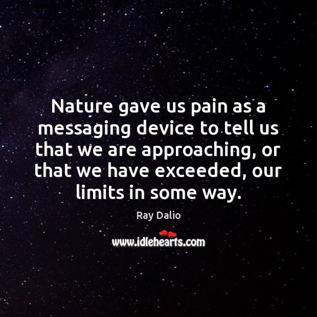 Nature gave us pain as a messaging device to tell us that Ray Dalio Picture Quote