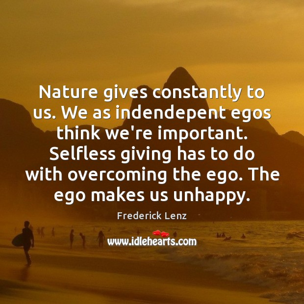 Image, Nature gives constantly to us. We as indendepent egos think we're important.