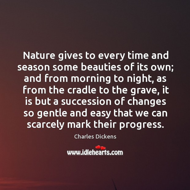 Image, Nature gives to every time and season some beauties of its own; and from morning