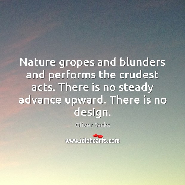 Nature gropes and blunders and performs the crudest acts. There is no Oliver Sacks Picture Quote