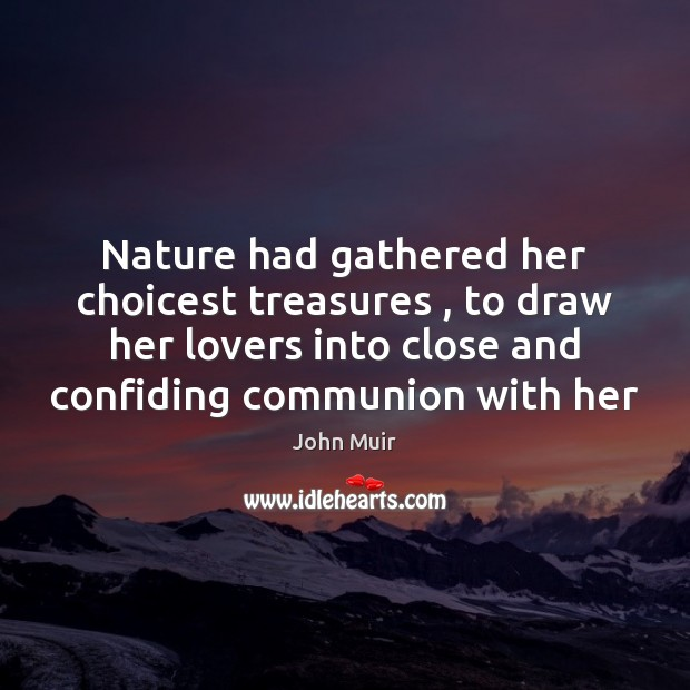Image, Nature had gathered her choicest treasures , to draw her lovers into close