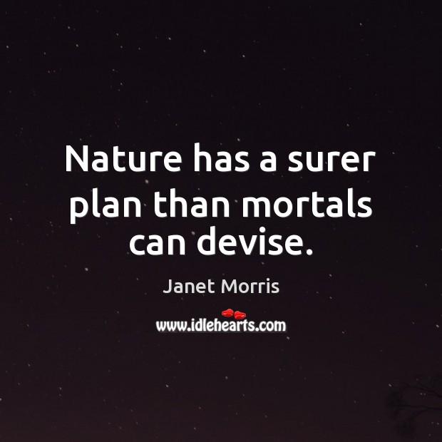 Nature has a surer plan than mortals can devise. Image