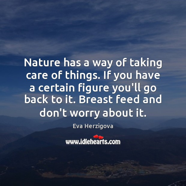 Image, Nature has a way of taking care of things. If you have