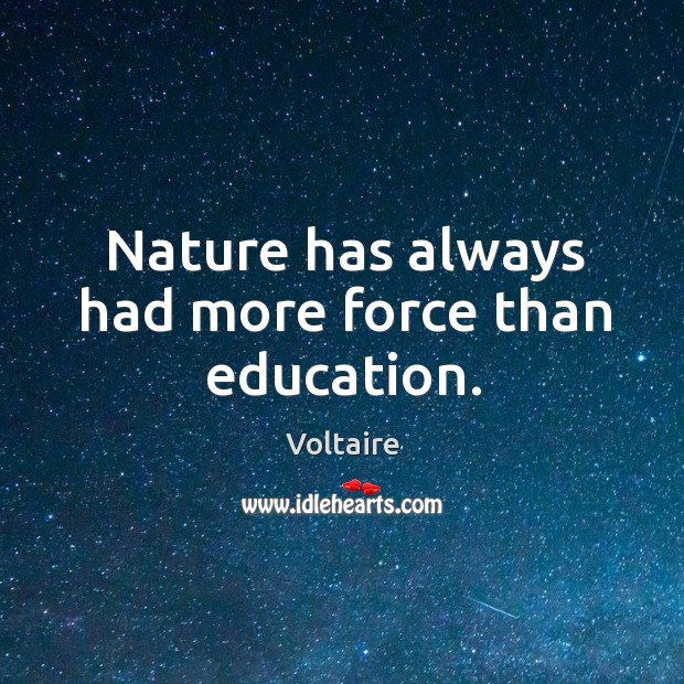 Image, Nature has always had more force than education.