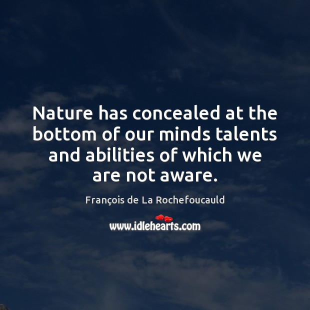 Image, Nature has concealed at the bottom of our minds talents and abilities
