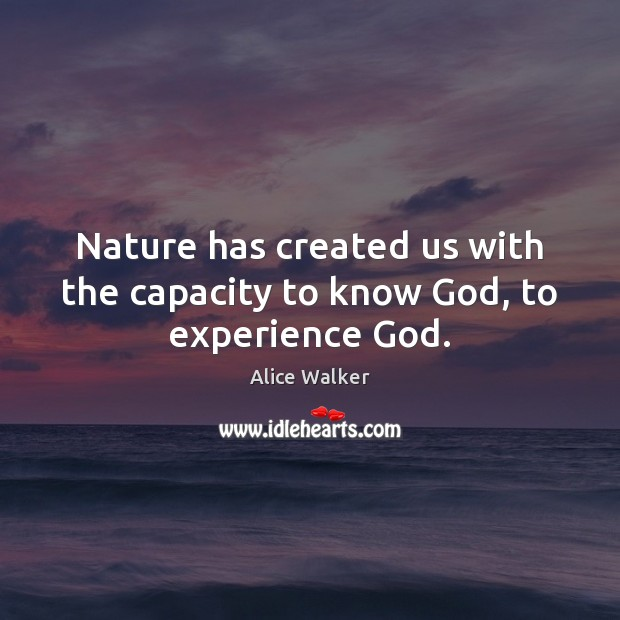 Image, Nature has created us with the capacity to know God, to experience God.