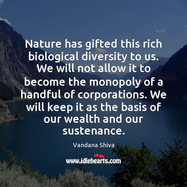 Nature has gifted this rich biological diversity to us. We will not Image