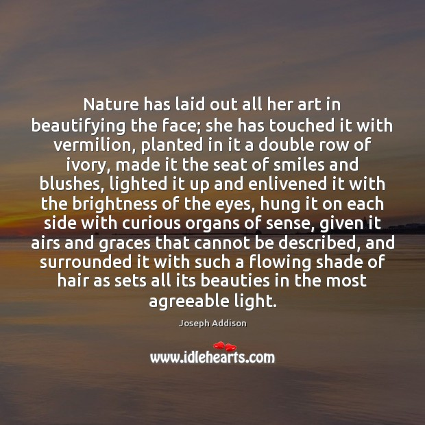 Nature has laid out all her art in beautifying the face; she Joseph Addison Picture Quote