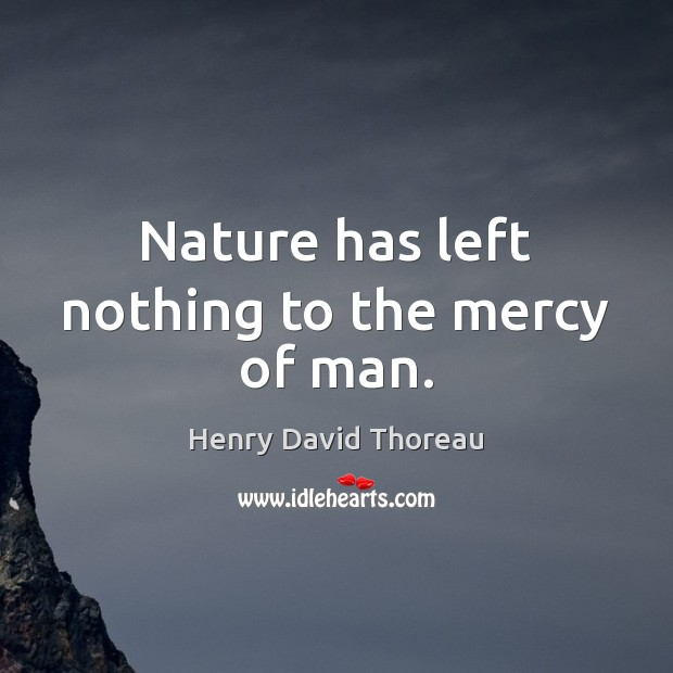 Nature has left nothing to the mercy of man. Image