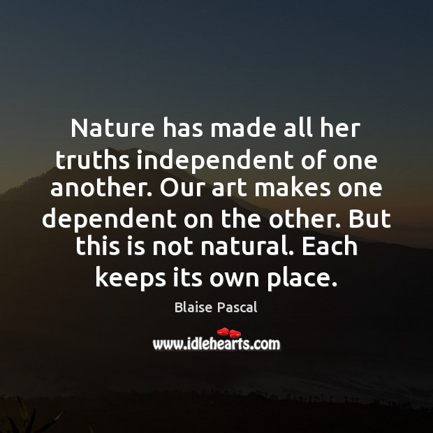 Nature has made all her truths independent of one another. Our art Image