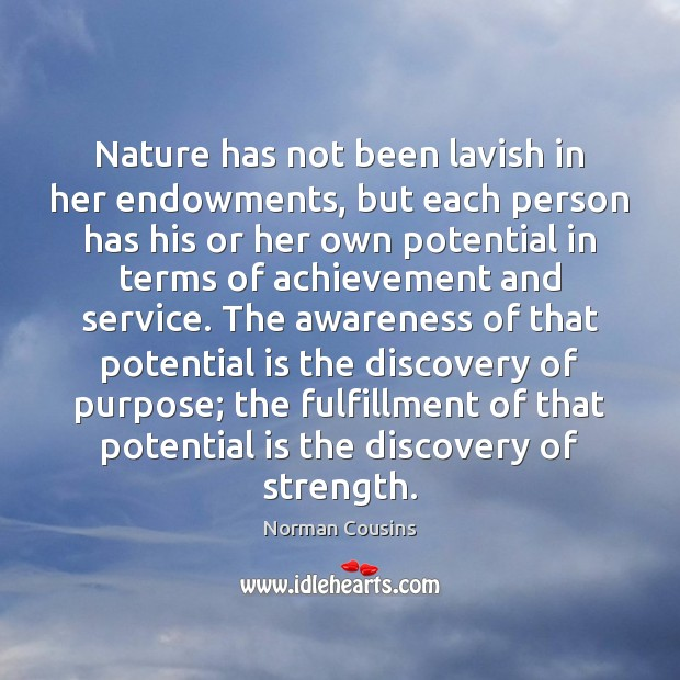 Nature has not been lavish in her endowments, but each person has Norman Cousins Picture Quote