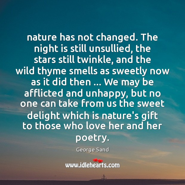 Nature has not changed. The night is still unsullied, the stars still Image
