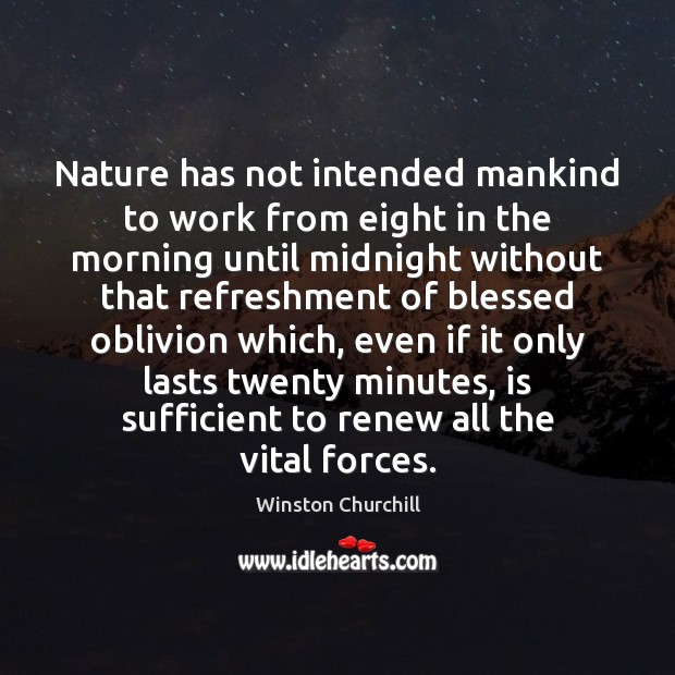 Image, Nature has not intended mankind to work from eight in the morning