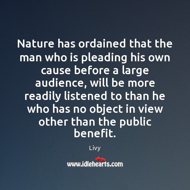 Nature has ordained that the man who is pleading his own cause Livy Picture Quote