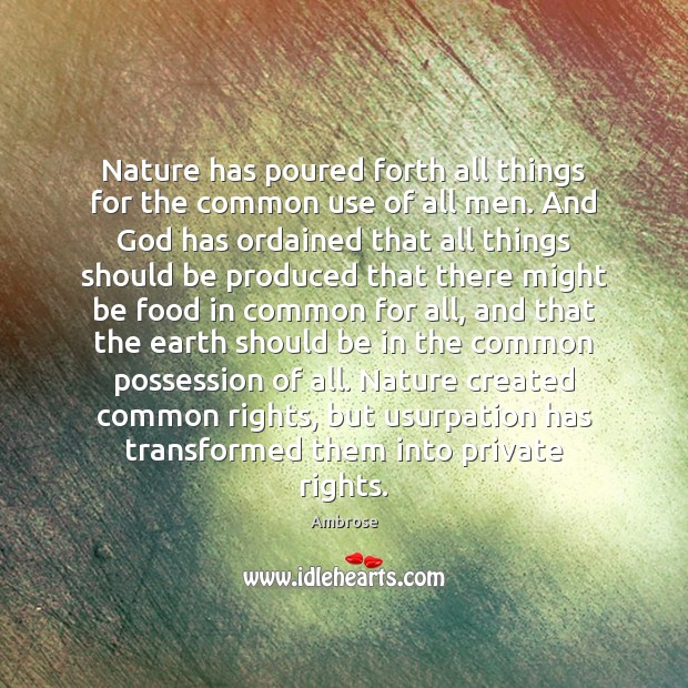 Nature has poured forth all things for the common use of all Image