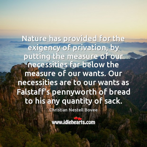 Nature has provided for the exigency of privation, by putting the measure Christian Nestell Bovee Picture Quote
