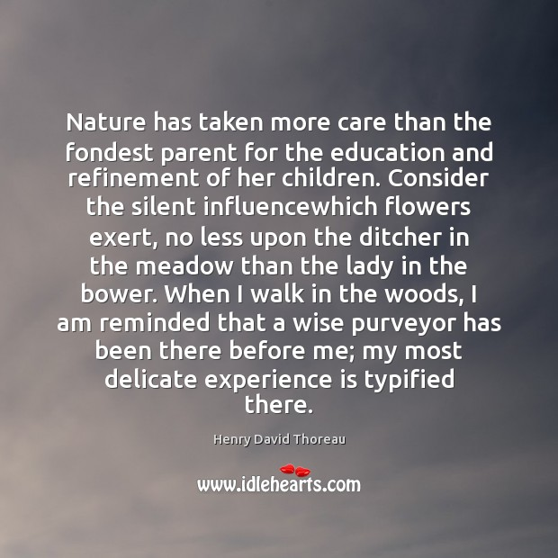 Nature has taken more care than the fondest parent for the education Image
