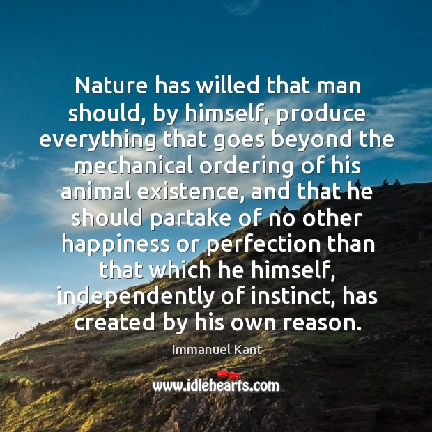 Image, Nature has willed that man should, by himself, produce everything that goes