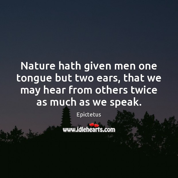 Nature hath given men one tongue but two ears, that we may Epictetus Picture Quote