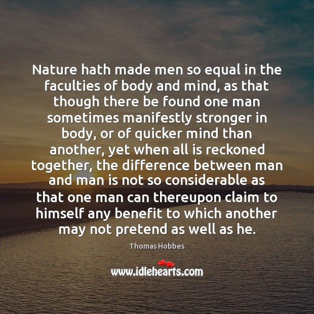 Image, Nature hath made men so equal in the faculties of body and