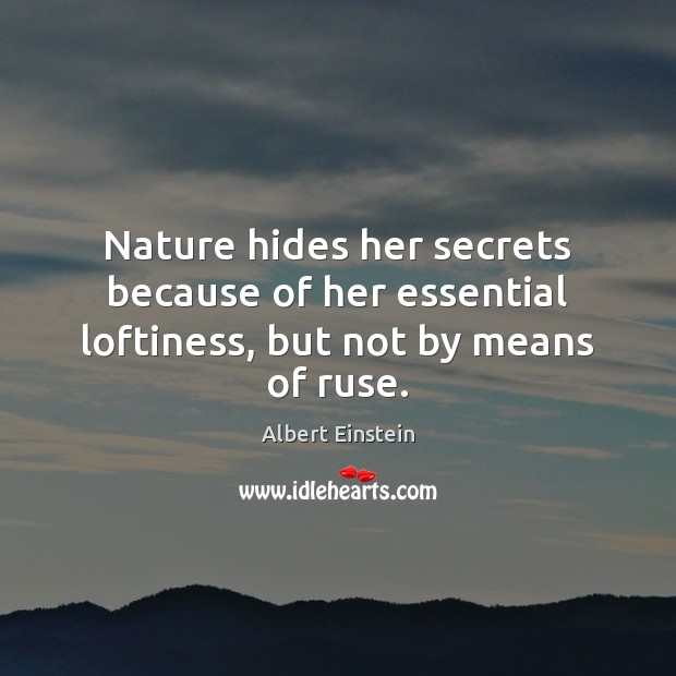 Nature hides her secrets because of her essential loftiness, but not by means of ruse. Image