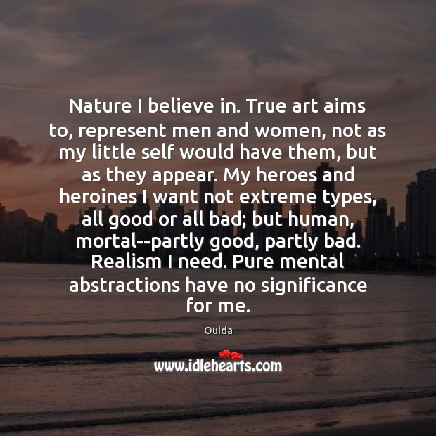 Nature I believe in. True art aims to, represent men and women, Ouida Picture Quote